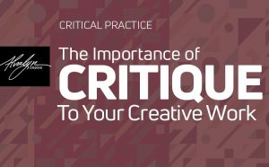 The Importance of Critique To Your Creative Process