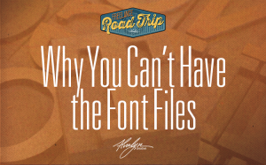 Why you can't have the font files by Alvalyn Lundgren