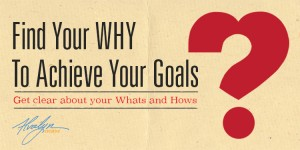 "Find Your ""Why"" to Achieve Your Goals"