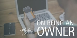 Advice for Freelancers: On Being an Owner