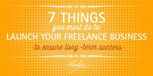 7 Things You Must Do To Start Your Creative Freelance Business