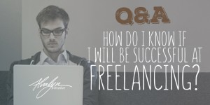 How Do I Know If I Will Be Successful At Freelancing?