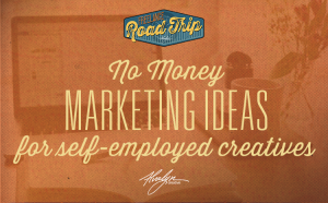 No-Money marketing ideas for self-employed creatives by Alvalyn Lundgren