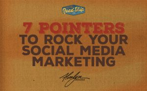 7 Pointers to Rock Your Social Media Marketing