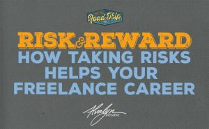Risk and Reward: How Taking Risks Helps Your Freelance Career