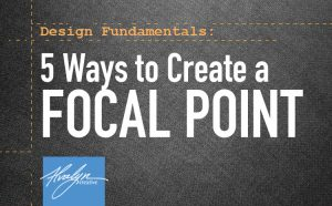 5 ways to create a focal point