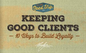 Keeping Good Clients: 10 Ways To Build Loyalty
