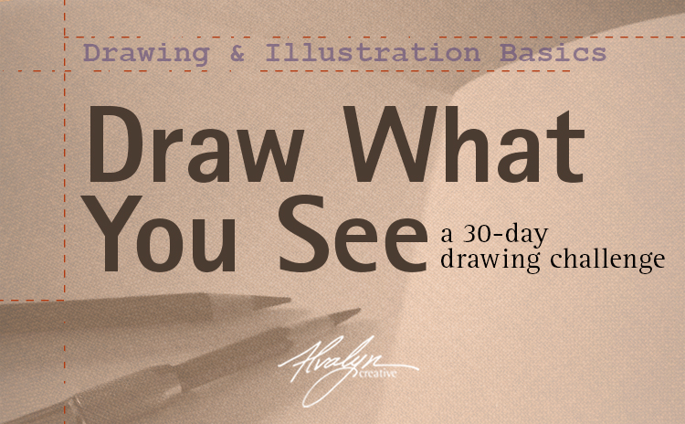 30-Day Draw-What-You-See Drawing Challenge