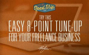 Try This Easy, 8-Point Tune-Up For Your Freelance Business
