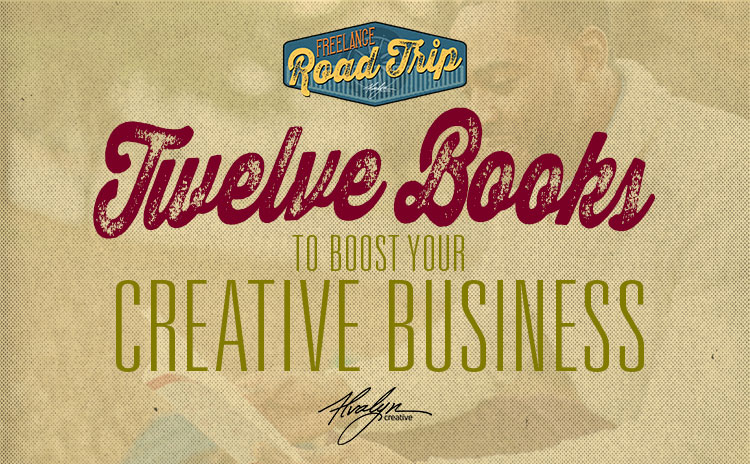 Twelve Books To Boost Your Creative Business by Alvalyn Lundgren