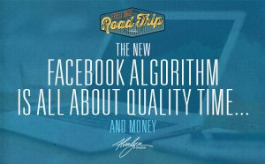 the new Facebook algorithm is all about time... and money by Alvalyn Lundgren