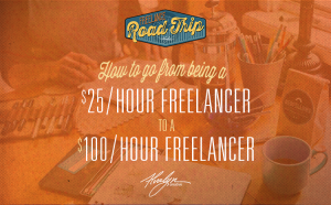 How To Go From Being A $25/Hour Freelancer To A $100.00/hour Freelancer