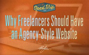 Why Freelancers Should Have an Agency-Styled Website To Attract Clients