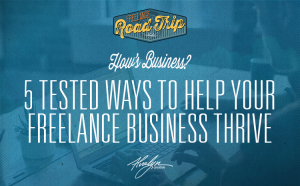 How's Business? Five Tested Ways To Help Your Freelance Business Thrive