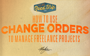 How To Use Change Orders To Manage Freelance Projects by Alvalyn Lundgren