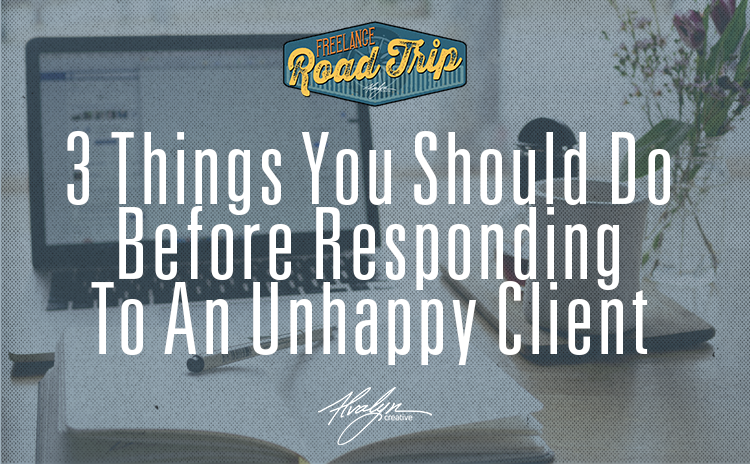 Three things you should do before responding to an unhappy client
