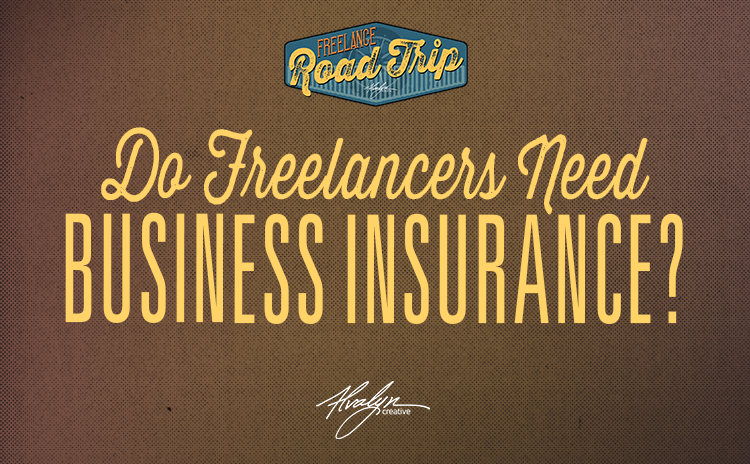 Do Freelancers Need Business Insurance by Alvalyn Lundgren