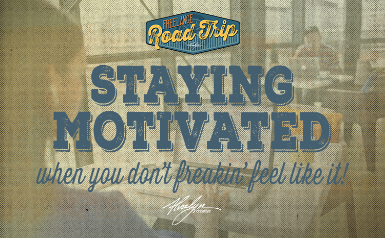 How To Stay Motivated When You Don't Freakin' Feel Like It by Alvalyn Lundgren