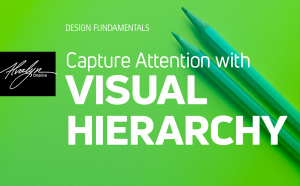 Capture Attention With Visual Hierarchy by Alvalyn Lundgren