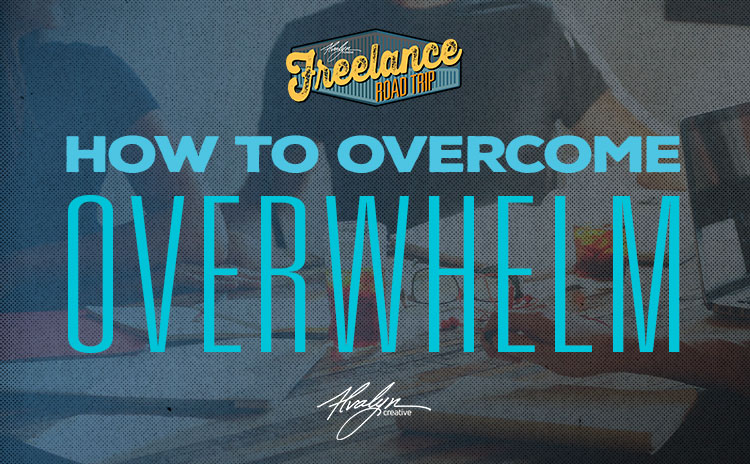 How To Overcome Overwhelm by Alvalyn Lundgren