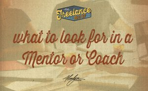 What To Look For In A Mentor or Coach